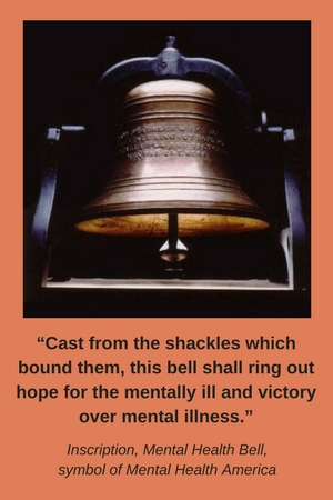 Cast from the shackles which bound them, this bell shall ring out hope for the mentally ill and victory over mental illness.