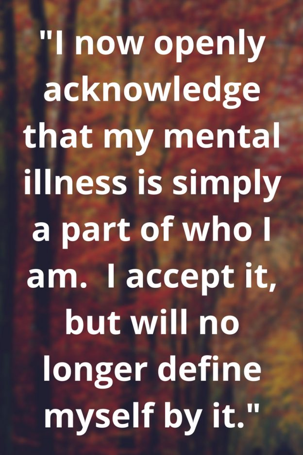 A fall image with the text, I now openly acknowledge that my mental illness is simply a part of who I am. I accept it, but will no longer define myself by it.